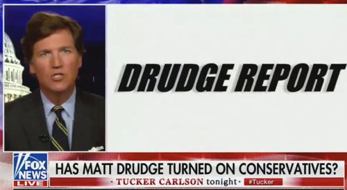 Tucker Carlson: 'Drudge is now firmly a man of the progressive Left'